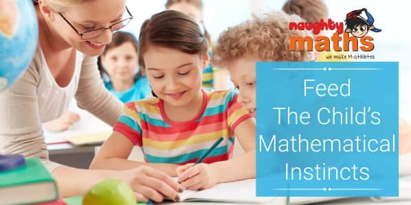 feed the child's mathematics instincts